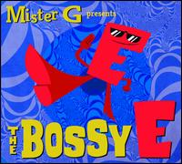 The Bossy E - Mister G