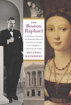 The Boston Raphael: A Mysterious Painting, an Embattled Mueseum in an Era of Change & a Daughter's Search for the Truth - Rathbone, Belinda