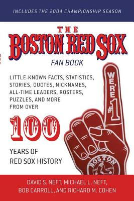 The Boston Red Sox Fan Book: Revised to Include the 2004 Championship Season! - Neft, David S