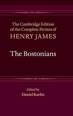 The Bostonians - James, Henry, and Karlin, Daniel (Editor)
