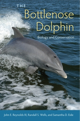 The Bottlenose Dolphin: Biology and Conservation - Reynolds, John E, III, and Wells, Randall S, and Eide, Samantha D