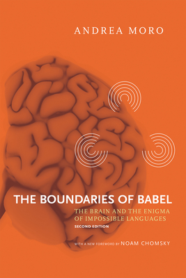 The Boundaries of Babel: The Brain and the Enigma of Impossible Languages - Moro, Andrea, Professor, and Caponigro, Ivano (Translated by), and Kane, Daniel B (Translated by)