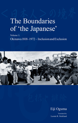 The Boundaries of 'the Japanese': Volume 1: Okinawa 1818-1972 - Inclusion and Exclusion - Oguma, Eiji, and Stickland, Leonie R (Translated by)