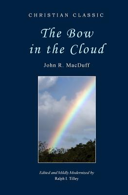The Bow in the Cloud - Macduff, John R, and Tilley, Ralph I, Dr. (Editor), and Tilley, Dr Ralph I (Editor)