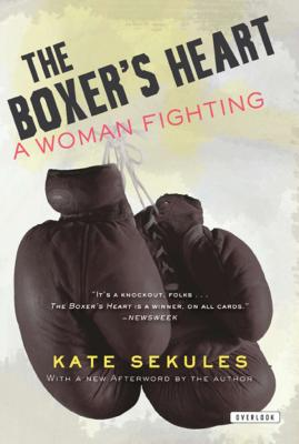 The Boxer's Heart: A Woman Fighting - Sekules, Kate