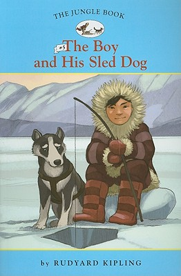 The Boy and His Sled Dog - Kipling, Rudyard, and Namm, Diane (Adapted by)