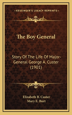 The Boy General: Story of the Life of Major-General George A. Custer (1901) - Custer, Elizabeth B