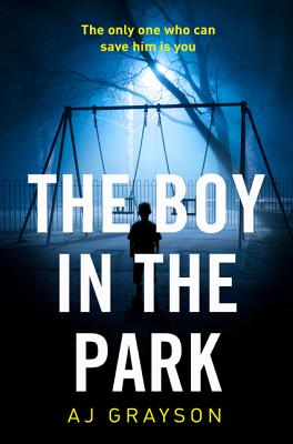The Boy in the Park: The Psychological Thriller with the Most Horrifying Twist of 2017 - Grayson, A. J.