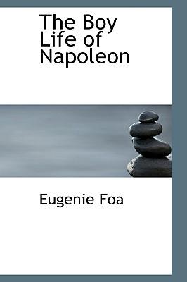 The Boy Life of Napoleon - Foa, Eugenie