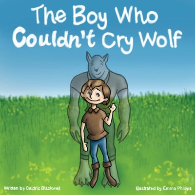 The Boy Who Couldn't Cry Wolf - Blackwell, Caldric