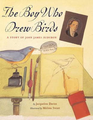 The Boy Who Drew Birds: A Story of John James Audubon - Davies, Jacqueline, Ms.