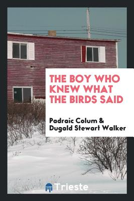 The Boy Who Knew What the Birds Said - Colum, Padraic