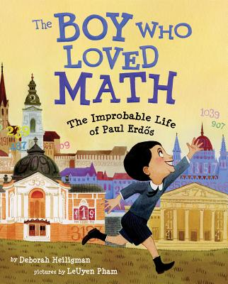 The Boy Who Loved Math: The Improbable Life of Paul Erdos - Heiligman, Deborah