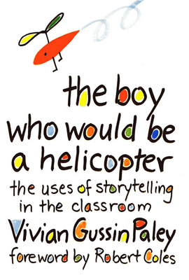 The Boy Who Would Be a Helicopter - Paley, Vivian Gussin