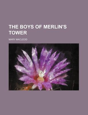 The Boys of Merlin's Tower... - MacLeod, Mary