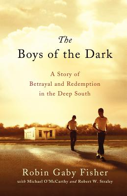 The Boys of the Dark: A Story of Betrayal and Redemption in the Deep South - Fisher, Robin Gaby