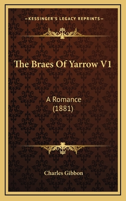 The Braes of Yarrow V1: A Romance (1881) - Gibbon, Charles