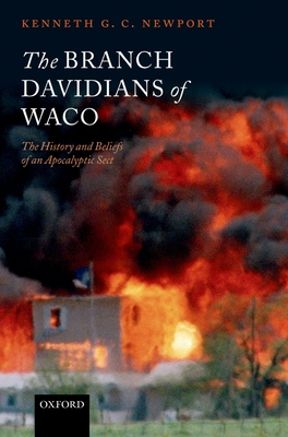 The Branch Davidians of Waco: The History and Beliefs of an Apocalyptic Sect - Newport, Kenneth G C