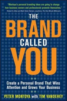 The Brand Called You: Create a Personal Brand That Wins Attention and Grows Your Business - Montoya, Peter