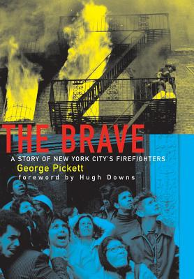 The Brave, a Story of New York City's Firefighters - Pickett, George, and Downs, Hugh (Foreword by)