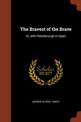 The Bravest of the Brave: Or, with Peterborough in Spain - Henty, George Alfred