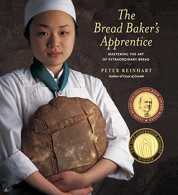 The Bread Baker's Apprentice: Mastering the Art of Extraordinary Bread - Reinhart, Peter
