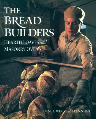 The Bread Builders: Hearth Loaves and Masonry Ovens - Scott, Alan, and Wing, Daniel