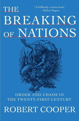 The Breaking of Nations: Order and Chaos in the Twenty-First Century - Cooper, Robert