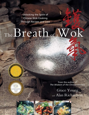 The Breath of a Wok: Unlocking the Spirit of Chinese Wok Cooking Through Recipes and Lore - Young, Grace, and Richardson, Alan (Photographer)