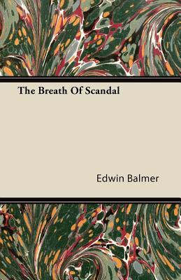 The Breath of Scandal - Balmer, Edwin