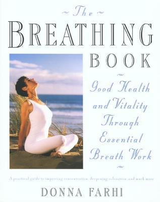 The Breathing Book: Vitality & Good Health Through Essential Breath Work - Farhi, Donna