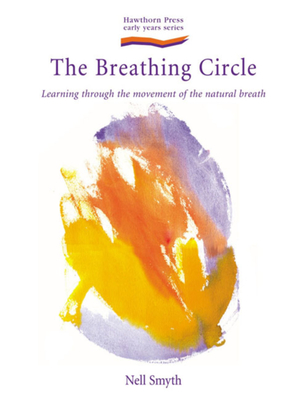 The Breathing Circle: Learning Through the Movement of the Natural Breath - Smyth, Nell