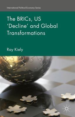 The BRICs, US `Decline' and Global Transformations - Kiely, Ray