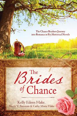 The Brides of Chance: The Chance Brothers Journey Into Romance in Six Historical Novels - Hake, Kelly Eileen