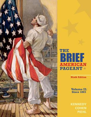 The Brief American Pageant: A History of the Republic, Volume II: Since 1865 - Piehl, Mel, and Kennedy, David, and Cohen, Lizabeth