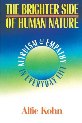The Brighter Side of Human Nature: Altruism Empathy in Everyday Life - Kohn, Alfie Etc