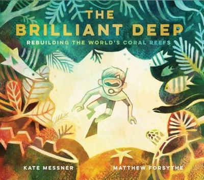 The Brilliant Deep: Rebuilding the World's Coral Reefs - Messner, Kate
