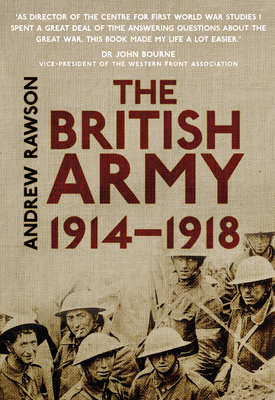 The British Army 1914-1918 - Rawson, Andrew