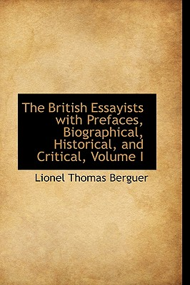 The British Essayists with Prefaces, Biographical, Historical, and Critical, Volume I - Berguer, Lionel Thomas