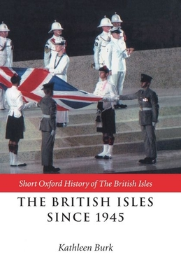 The British Isles Since 1945 - Kershaw, Ian, and Kershaw, I, and Burk, Kathleen (Editor)