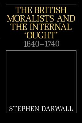 The British Moralists and the Internal 'Ought': 1640 1740 - Darwell, Stephen