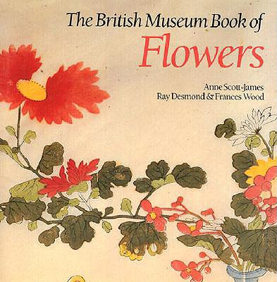 The British Museum Book of Flowers - Scott-James, Anne, and James, Ann S, and Wood, Frances