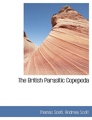The British Parasitic Copepoda - Scott, Thomas, and Scott, Andrew, (Pe