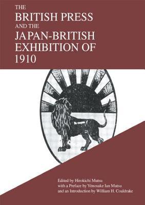 The British Press and the Japan-British Exhibition of 1910 - Mutsu, Hirokichi (Editor)