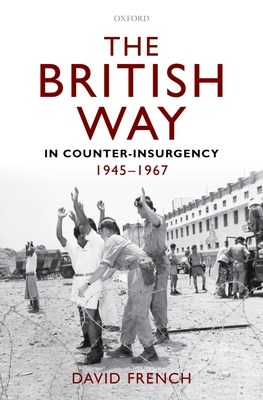 The British Way in Counter-Insurgency, 1945-1967 - French, David