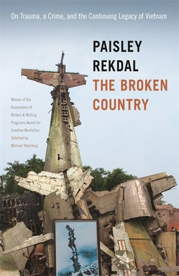 The Broken Country: On Trauma, a Crime, and the Continuing Legacy of Vietnam - Rekdal, Paisley