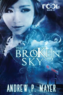 The Broken Sky: Mind-Blowing Paranormal Fantasy - Mayer, Andrew P