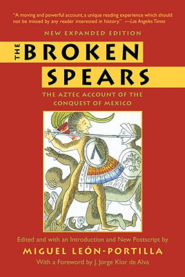The Broken Spears: The Aztec Account of the Conquest of Mexico - Leon-Portilla, Miguel