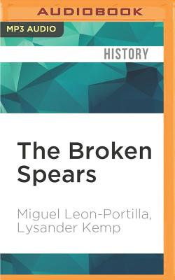 The Broken Spears: The Aztec Account of the Conquest of Mexico - Leon-Portilla, Miguel, and Kemp, Lysander, and Olazabal, Jason Manuel (Read by)