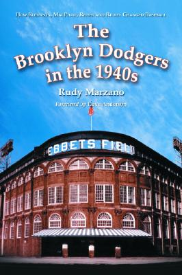 The Brooklyn Dodgers in the 1940s: How Robinson, MacPhail, Reiser and Rickey Changed Baseball - Marzano, Rudy